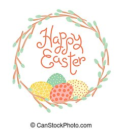 Happy Easter inscription, wreath of willow branches and painted eggs. Festive card in vector