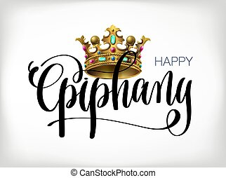 happy epiphany - hand lettering text with kings crown,...