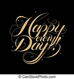 Happy every day calligraphy design over black background