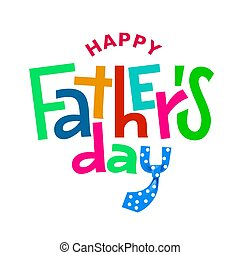 Happy Fathers Day. Colorful vector lettering on white background