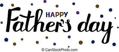 Happy Fathers day inscription. Black and dark multicolored text on white background