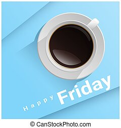 Happy Friday with top view of a cup of coffee on blue background 2