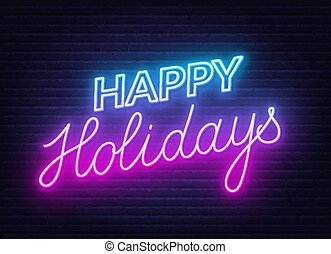 Happy holidays neon sign. Greeting card on dark background.