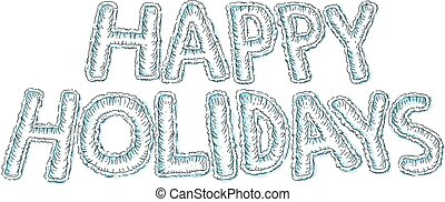 Happy Holidays Snow Text - The text of the words Happy ...