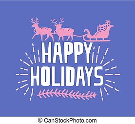 Happy Holidays wish written with funky font. Handwritten phrase decorated by branch and silhouette of reindeers carrying sledge with gifts. Trendy festive vector illustration for Christmas postcard.