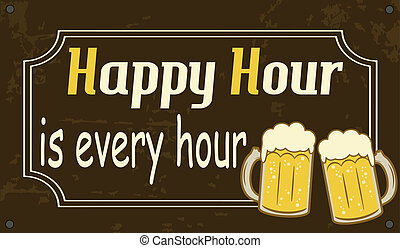Happy Hour is every hour, vintage poster - Happy Hour is...