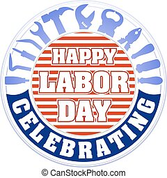 Happy labor day celebrating colorful round emblem with striped background and set of workers tools: hammer, screwdriver, pliers, file, soldering iron, pliers, awl, etc.