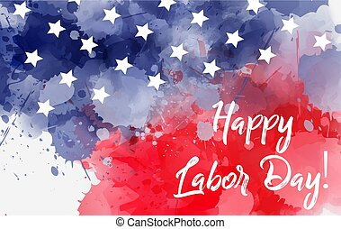 Happy labor day calligraphy. Labor day holiday in United States of America. Abstract watercolor background with stars in colors of USA flag.