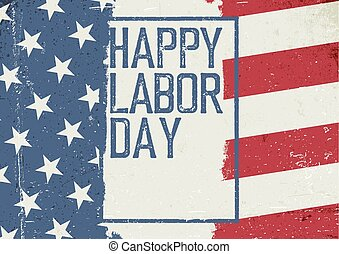 Happy Labor Day. On grunge United States of America flag. Abstract American patriotic background.