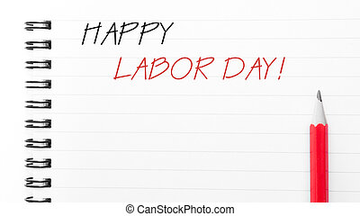 Happy Labor Day - White blank notebook page with red pencil...