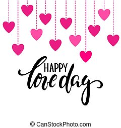 Happy love day. Hand drawn creative calligraphy and brush pen lettering with Hanging gold hearts. design for holiday greeting cards and invitations of the wedding day and Happy Valentine s day