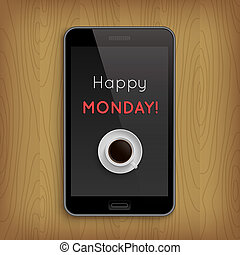 Happy monday with coffee cup in phone