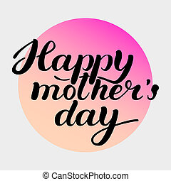 Happy Mother s Day Lettering Greeting Card. Black Calligraphy Inscription. Handlettering brush ink text. illustration on grey background with gradient circle.