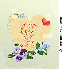 Happy Mother's Day card. Heart is made of old paper with daisy and forget me not flowers around, calligraphic text - Mom I love you so much.
