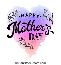 Happy Mothers Day. Greeting Card with flower and black hand lettering text on rainbow abstract watercolor heart shaped grunge background. Decoration for Mothers Day design. Font vector illustration.