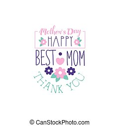 Happy Mothers Day logo template, Best Mom, Thank You lettering, label with flowers, colorful hand drawn vector Illustration