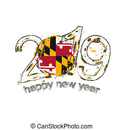 Happy New 2019 Year with flag of Maryland US State. Holiday grunge vector illustration.