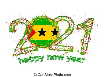 Happy New 2021 Year with flag of Sao Tome and Principe. Holiday grunge vector illustration.