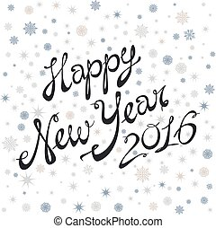 Happy New Year 2016 greeting card, poster. Vector holidays template hand lettering, snowflakes,