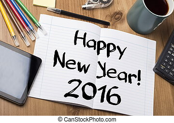 Happy New Year 2016 - Note Pad With Text On Wooden Table