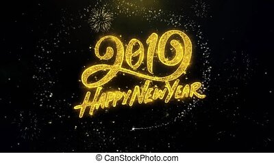 Happy New Year 2019 written gold glitter particles spark Exploding Fireworks Display 4K . Greeting card, Celebration, Party Invitation, calendar, Gift, Events, Message, Holiday, Wishes Festival .