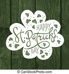 Happy Saint Patrick's Day logotype. Celebration design for March, 17th. Hand drawn lettering typography. On green wooden background