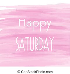 Happy Saturday pink watercolor background, Abstract vector Greeting card, Theme or Template