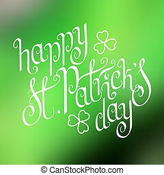 Happy St. Patrick's day - Hand written St. Patrick's day...