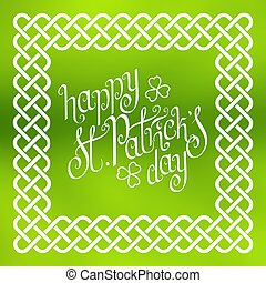 Happy St. Patrick's day in celtic frame - Hand written St....