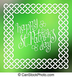 Happy St. Patrick's day in celtic frame - Hand written St....