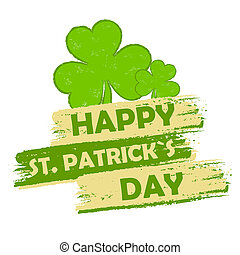 happy St. Patrick's day - text in green drawn banner with three leaved shamrock symbols, holiday seasonal concept