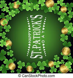 Happy St.Patrick Day white lettering on green background surrounded by leaves of irish shamrock and Leprechauns gold coins with leaf of clover and congratulation text