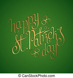 Happy St.Patrick's day - Golden hand written St. Patrick's...