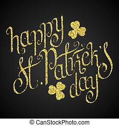 Happy St.Patrick's day - Hand written golden glitter St....