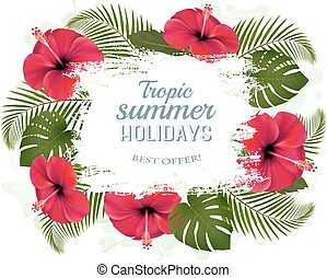 Happy summer holidays frame with red flowers and tropical leaves.