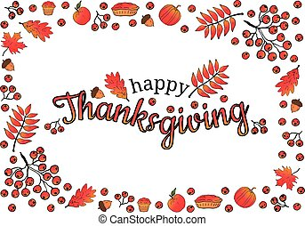 Happy Thanksgiving. Banner. Frame made of oak leaves, rowan and maple, branches and rowan berries, acorns, pumpkin apples, pies, muffins. In the center of the inscription. White background. Vector.