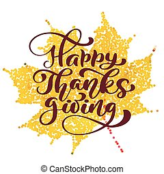 Happy Thanksgiving Calligraphy Text on yellow stilized leaf, vector Illustrated Typography Isolated on white background. Positive lettering quote. Hand drawn modern brush. T-shirt, greeting card