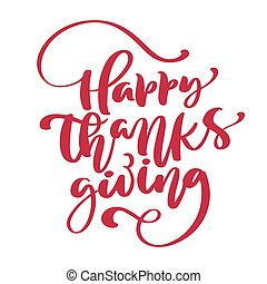 Happy Thanksgiving Calligraphy Text, vector Illustrated Typography Isolated on white background for greeting card. Positive quote. Hand drawn modern brush. T-shirt print