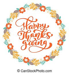 Happy Thanksgiving Calligraphy Text with wreath, vector Illustrated Typography Isolated on white background. Positive lettering quote. Hand drawn modern brush for T-shirt, greeting card