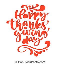 Happy Thanksgiving Day Calligraphy Text, vector Illustrated Typography Isolated on white background for greeting card. Positive quote. Hand drawn modern brush. T-shirt print