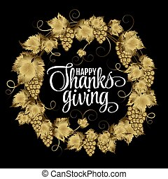 Happy Thanksgiving Day, give thanks, autumn gold glitter design. Typography posters with golden grap wreath silhouette and text. Vector illustration EPS10