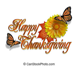 Happy Thanksgiving graphic. Image and illustration composition for holiday greeting card, Autumn announcement or invitation with 3D text, leaf, Fall flower and monarch butterflies.