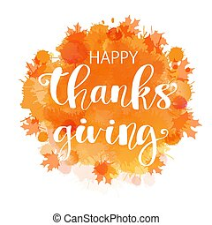 Happy Thanksgiving poster. Abstract orange watercolor imitation leaf background with modern brush calligraphy lettering quote