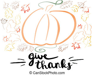 Happy Thanksgiving text and pumpkin with autumn leaves illustration. Handwritten Give Thanks sign with simple pumpkin. Seasonal greeting card mockup. Minimal postcard