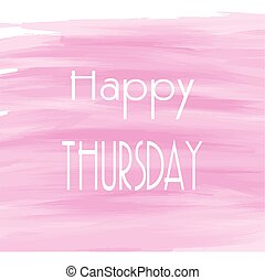 Happy Thursday pink watercolor background, Abstract vector...