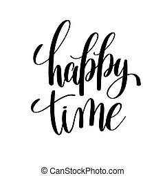 happy time black and white hand written lettering positive quote