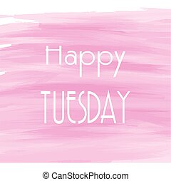 Happy Tuesday pink watercolor background, Abstract vector...