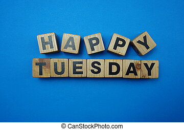 Happy Tuesday text alphabet letter on blue background
