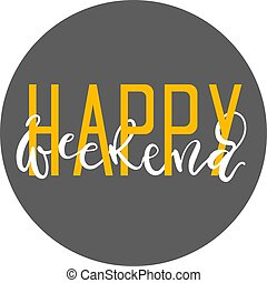 Happy weekend. Hand drawn vector illustration. Lettering modern calligraphy.