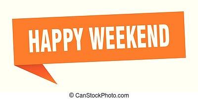 happy weekend speech bubble. happy weekend sign. happy...